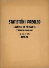 Statistični pregled šolstva in prosvete v Dravski banovini za šolsko leto 1936/37<br />Sestavil Prosvetni oddelek kraljevske banske uprave