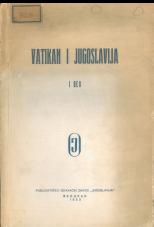 Vatikan i Jugoslavija<br />I. deo<br />Odnosi Vatikana prema južnoslovenskim narodima do kraja prvog svetskog rata