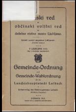 Občinski red in občinski volilni red za deželno stolno mesto Ljubljano<br />Gemeinde-Ordnung und Gemeinde-Wahlordnung für die Landeshauptstadt Laibach