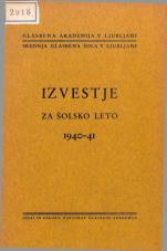 Glasbena akademija v Ljubljani. Srednja glasbena šola v Ljubljani. Izvestje za šolsko leto 1940 - 1941