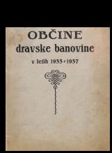 Občine dravske banovine v letih 1933 - 1937<br />Pregled izprememb, izvršenih s Komasacijo občin v letih 1933 - 1937