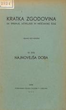 Kratka zgodovina za srednje, učiteljske in meščanske šole<br />IV. del - najnovejša doba