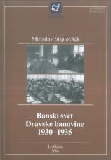 Banski svet Dravske banovine 1930-1935<br />Prizadevanja banskega sveta za omilitev gospodarsko-socialne krize in razvoj prosvetno-kulturnih dejavnosti v Sloveniji ter za razširitev samoupravnih in upravnih pristojnosti banovine