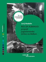 Boj za Albanijo<br />Propad jugoslovanske širitve na Balkan<br />Struggle for Albania<br />The Demise of the Yugoslav Expansionist Policy in the Balkans