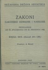 Nezavisna država Hrvatska<br />Zakoni, zakonske odredbe, naredbe i. t. d.<br />Proglašene od 15. studenoga do 22. prosinca 1942.<br />Knjiga XXVÏ<br />(svezak 257.-260.)
