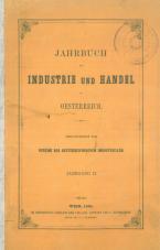 Jahrbuch für Industrie und Handel in Oesterreich<br />Herausgegeben vom Vereine der oesterreichischen Industriellen<br />Jahrgang II