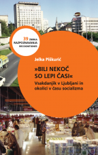 """""""Bili nekoč so lepi časi""""<br />Vsakdanjik v Ljubljani in okolici v času socializma"""
