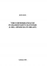 Viri o demokratizaciji in osamosvojitvi Slovenije<br />1. Del<br />Opozicija in oblast