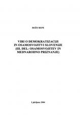 Viri o demokratizaciji in osamosvojitvi Slovenije<br />3. Del<br />Osamosvojitev in mednarodno priznanje