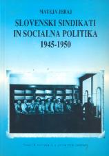 Slovenski sindikati in socialna politika<br />1945-1950
