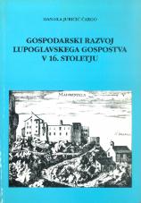 Gospodarski razvoj lupoglavskega gospostva v 16. stoletju v luči urbarjev in urbarialnih zapisov 1523-1573<br />(z objavo urbarjev iz let 1523 in 1573)
