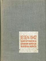 Jesen 1942<br />Korespondenca Edvarda Kardelja in Borisa Kidriča