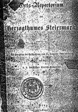 Orts-Repertorium des Herzogthumes Steiermark<br />Auf Grundlage der Volkszählung vom 31. December 1869<br />Bearbeitet von der K. K. statistichen Central-Commission