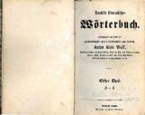 Deutsch-slowenisches Wörterbuch<br />Herausgegeben auf Kosten des hochwürdigsten Hernn Fürstbischofes von Laibach Anton Alois Wolf<br />Theil A-E